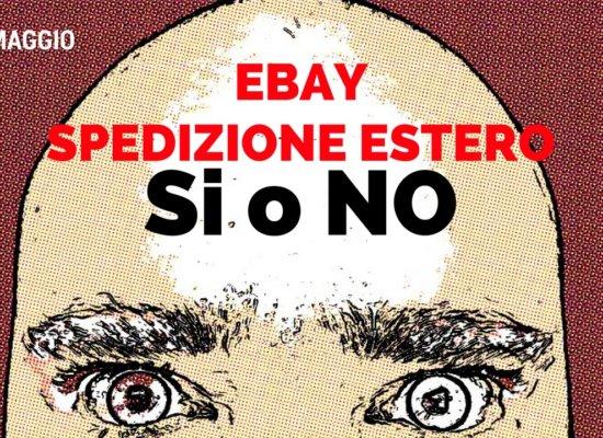 Spedizione estere SI o NO? Vendere su eBay