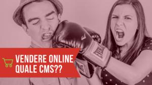 Vendere online quale CMS scegliere?
